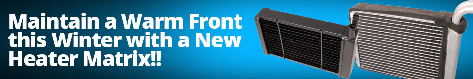 Maintain a Warm Front this Winter with a New Heater Matrix