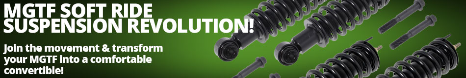 MGTF Soft Ride Suspension Revolution! Join the movement and transform your MGTF into a comfortable convertible!