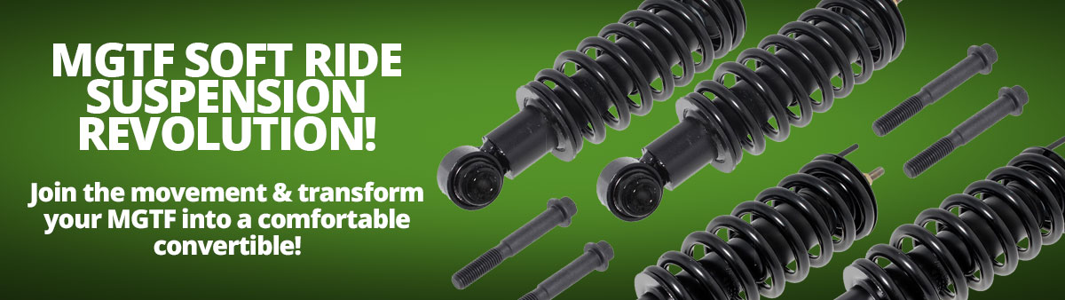 MGTF Soft Ride Suspension Revolution! Join the movement & transform your MGTF into a comfortable convertible!