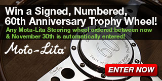 Win a Signed, Numbered, 60th Anniversary Trophy Wheel! Any Mota-Lita Steering wheel ordered between now & November 16th is automatically entered!